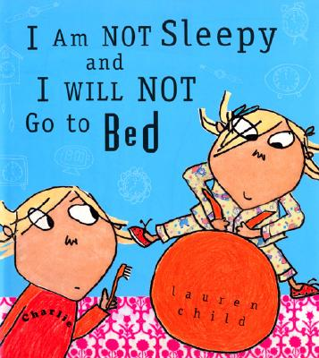 I Am Not Sleepy And I Will Not Go To Bed By Child, Lauren
