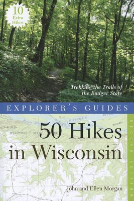 Explorer's Guide 50 Hikes in Wisconsin By Morgan, John/ Morgan, Ellen